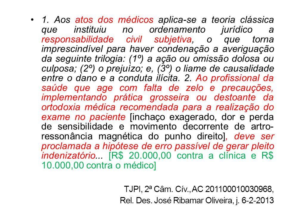 1. Aos atos dos médicos aplica-se a teoria clássica que instituiu no ordenamento jurídico a responsabilidade civil subjetiva, o que torna imprescindív