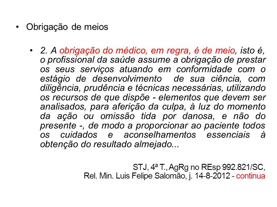 Obrigação de meios 2. A obrigação do médico, em regra, é de meio, isto é, o profissional da saúde assume a obrigação de prestar os seus serviços atuan