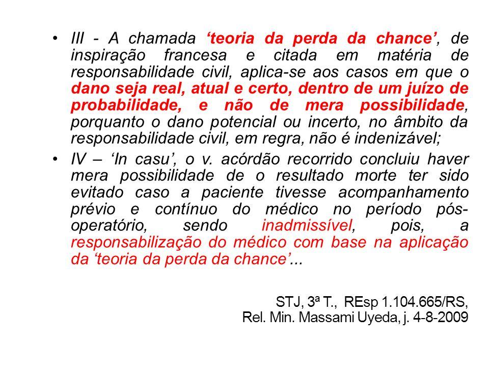 III - A chamada teoria da perda da chance, de inspiração francesa e citada em matéria de responsabilidade civil, aplica-se aos casos em que o dano sej
