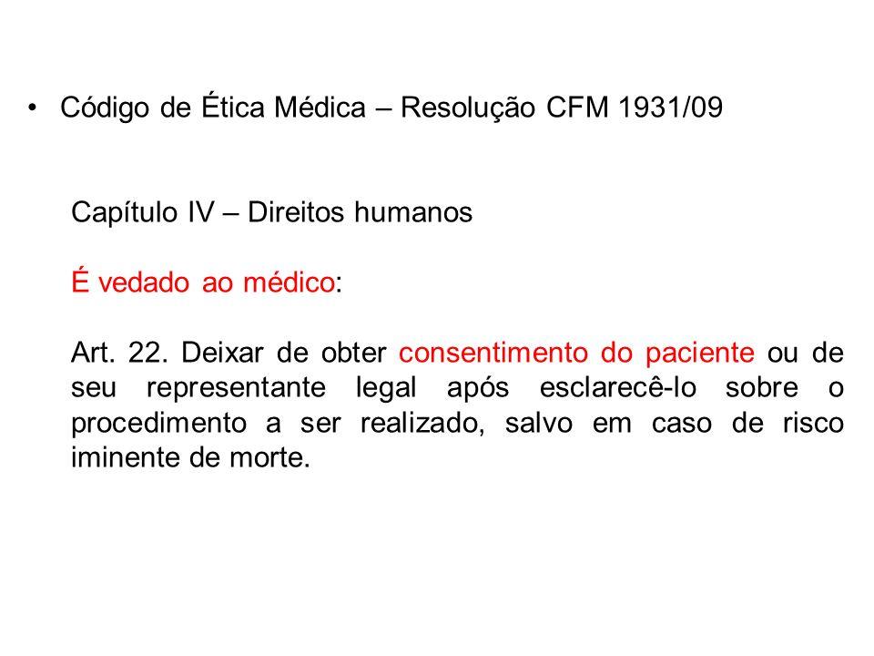 Código de Ética Médica – Resolução CFM 1931/09 Capítulo IV – Direitos humanos É vedado ao médico: Art. 22. Deixar de obter consentimento do paciente o