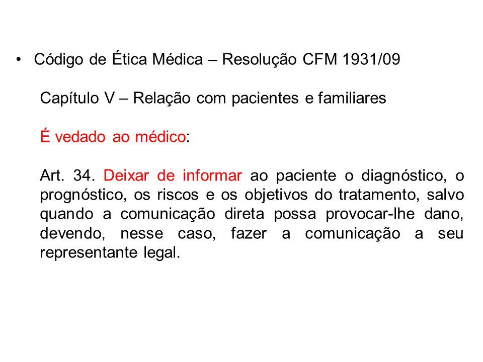 Código de Ética Médica – Resolução CFM 1931/09 Capítulo V – Relação com pacientes e familiares É vedado ao médico: Art. 34. Deixar de informar ao paci