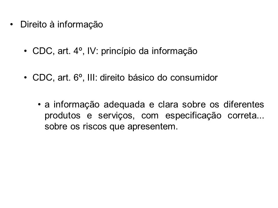 Direito à informação CDC, art. 4º, IV: princípio da informação CDC, art. 6º, III: direito básico do consumidor a informação adequada e clara sobre os