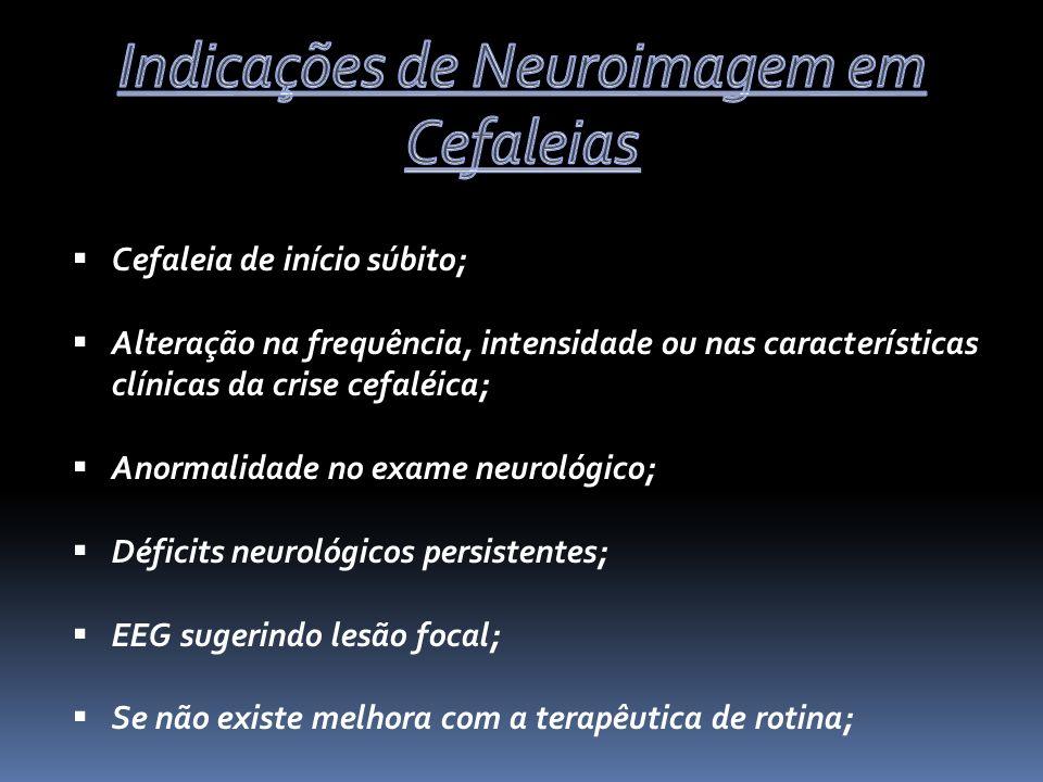 Cefaleia de início súbito; Alteração na frequência, intensidade ou nas características clínicas da crise cefaléica; Anormalidade no exame neurológico; Déficits neurológicos persistentes; EEG sugerindo lesão focal; Se não existe melhora com a terapêutica de rotina;