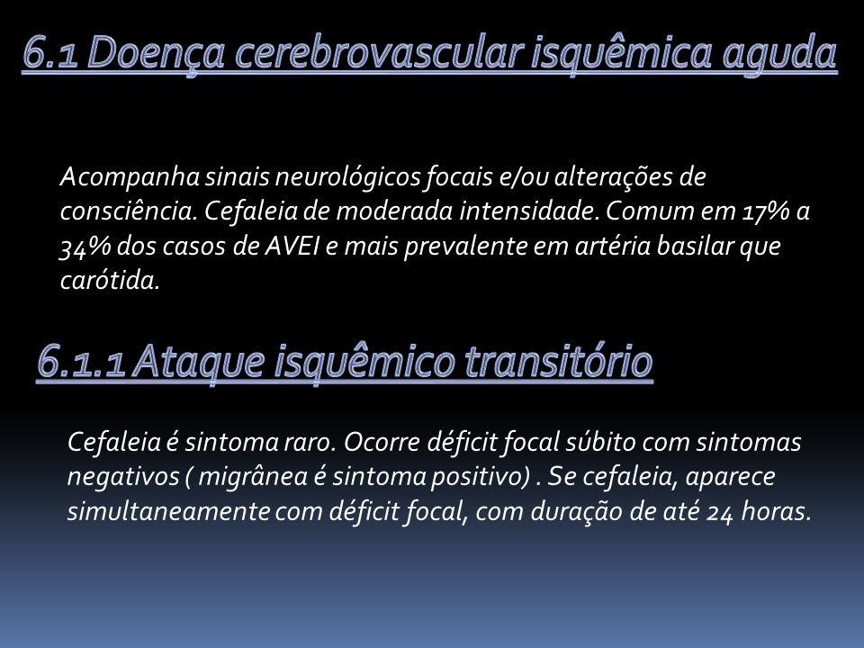 Acompanha sinais neurológicos focais e/ou alterações de consciência.