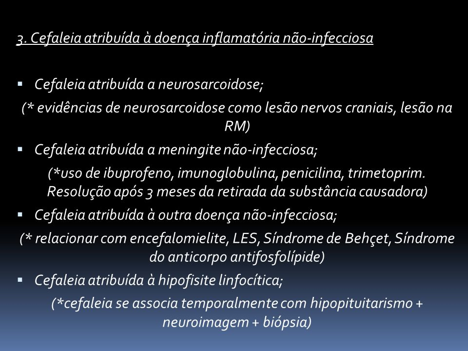 3. Cefaleia atribuída à doença inflamatória não-infecciosa Cefaleia atribuída a neurosarcoidose; (* evidências de neurosarcoidose como lesão nervos cr