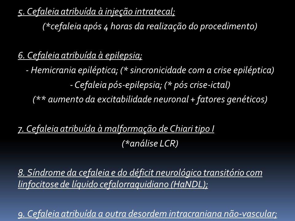5. Cefaleia atribuída à injeção intratecal; (*cefaleia após 4 horas da realização do procedimento) 6. Cefaleia atribuída à epilepsia; - Hemicrania epi