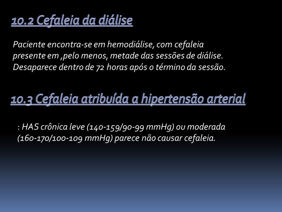 Paciente encontra-se em hemodiálise, com cefaleia presente em,pelo menos, metade das sessões de diálise.