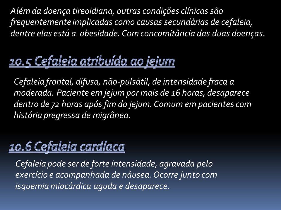 Além da doença tireoidiana, outras condições clínicas são frequentemente implicadas como causas secundárias de cefaleia, dentre elas está a obesidade.