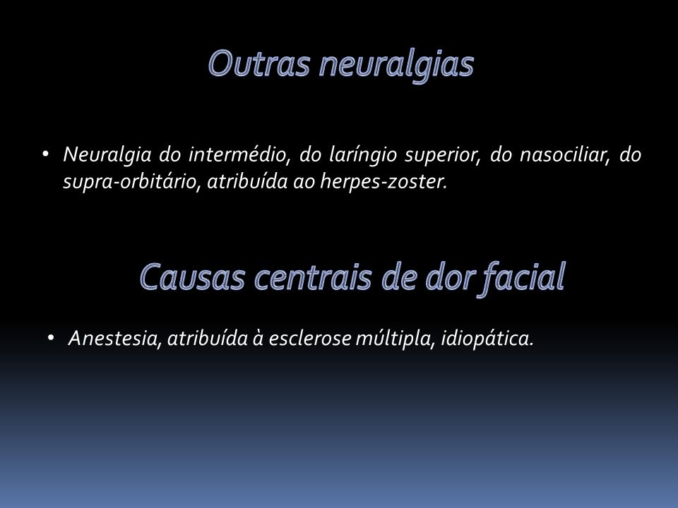 Neuralgia do intermédio, do laríngio superior, do nasociliar, do supra-orbitário, atribuída ao herpes-zoster.