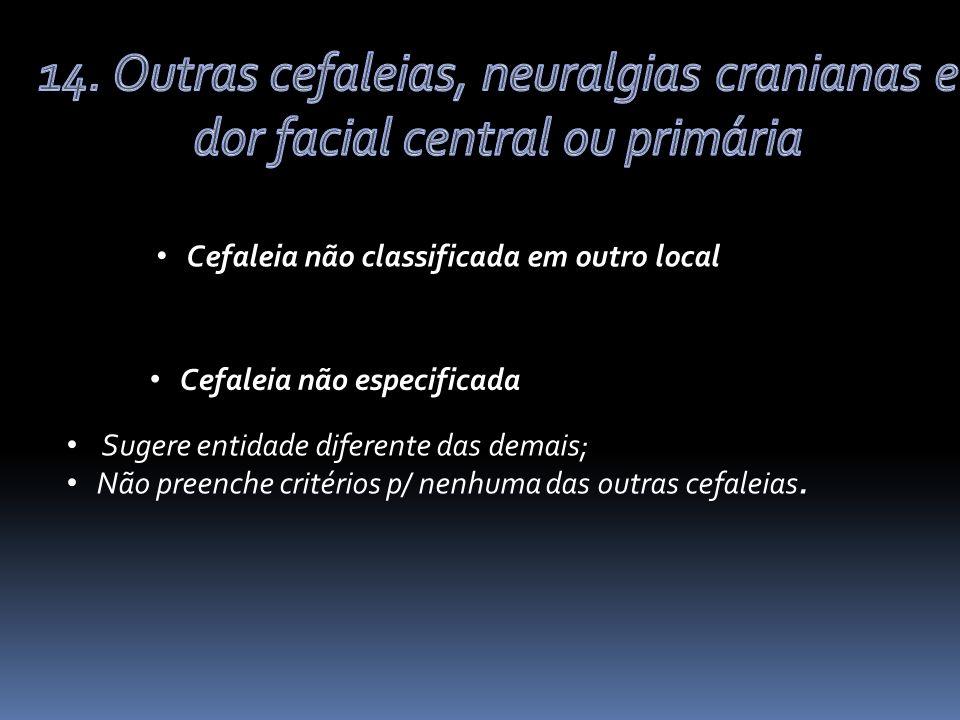 Cefaleia não classificada em outro local Cefaleia não especificada Sugere entidade diferente das demais; Não preenche critérios p/ nenhuma das outras cefaleias.