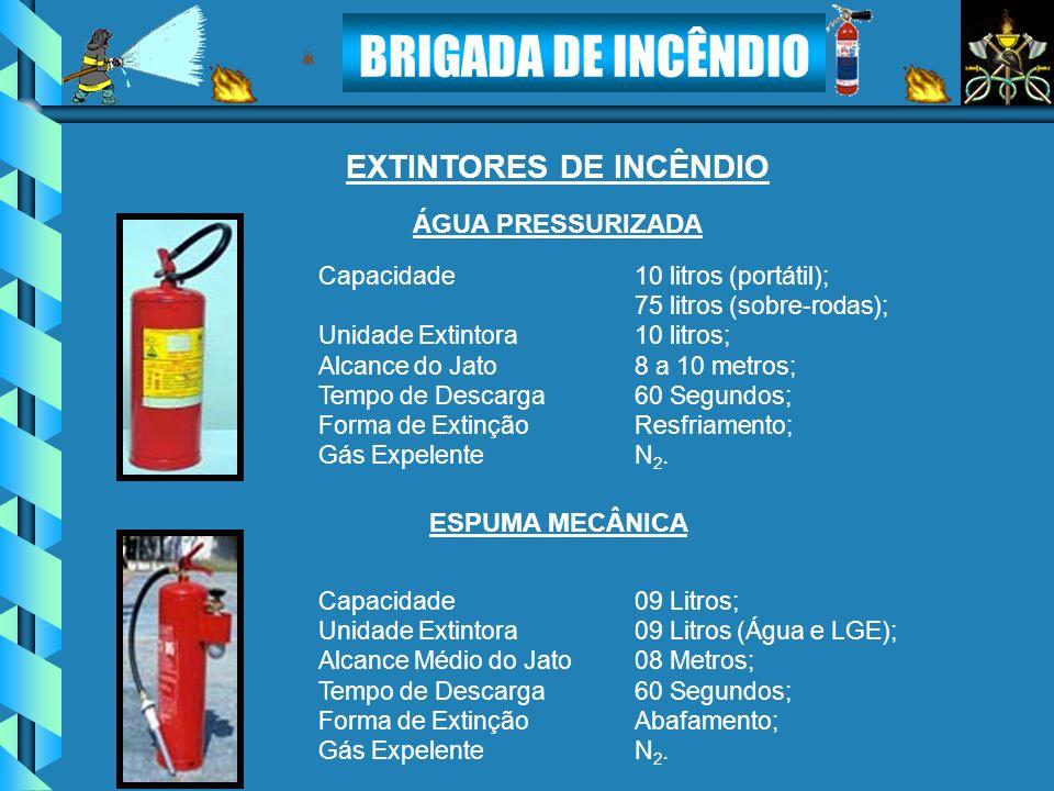 BRIGADA DE INCÊNDIO EXTINTORES DE INCÊNDIO Capacidade10 litros (portátil); 75 litros (sobre-rodas); Unidade Extintora10 litros; Alcance do Jato8 a 10