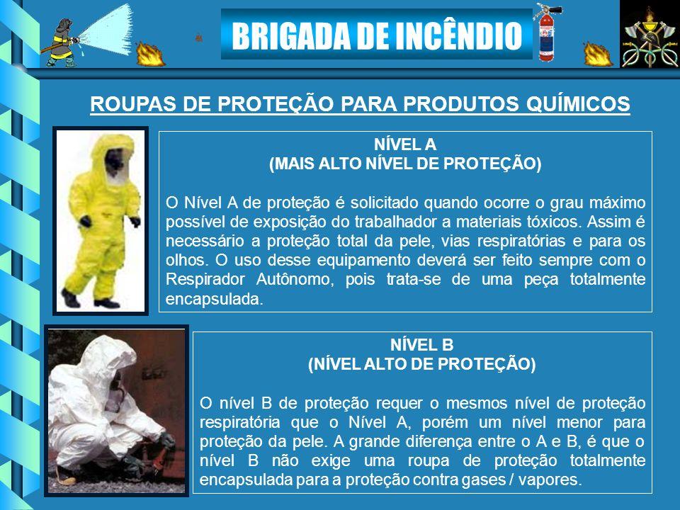 BRIGADA DE INCÊNDIO NÍVEL A (MAIS ALTO NÍVEL DE PROTEÇÃO) O Nível A de proteção é solicitado quando ocorre o grau máximo possível de exposição do trab
