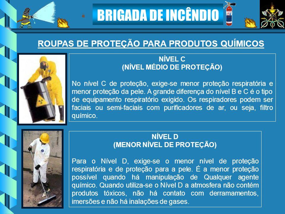 BRIGADA DE INCÊNDIO NÍVEL C (NÍVEL MÉDIO DE PROTEÇÃO) No nível C de proteção, exige-se menor proteção respiratória e menor proteção da pele. A grande