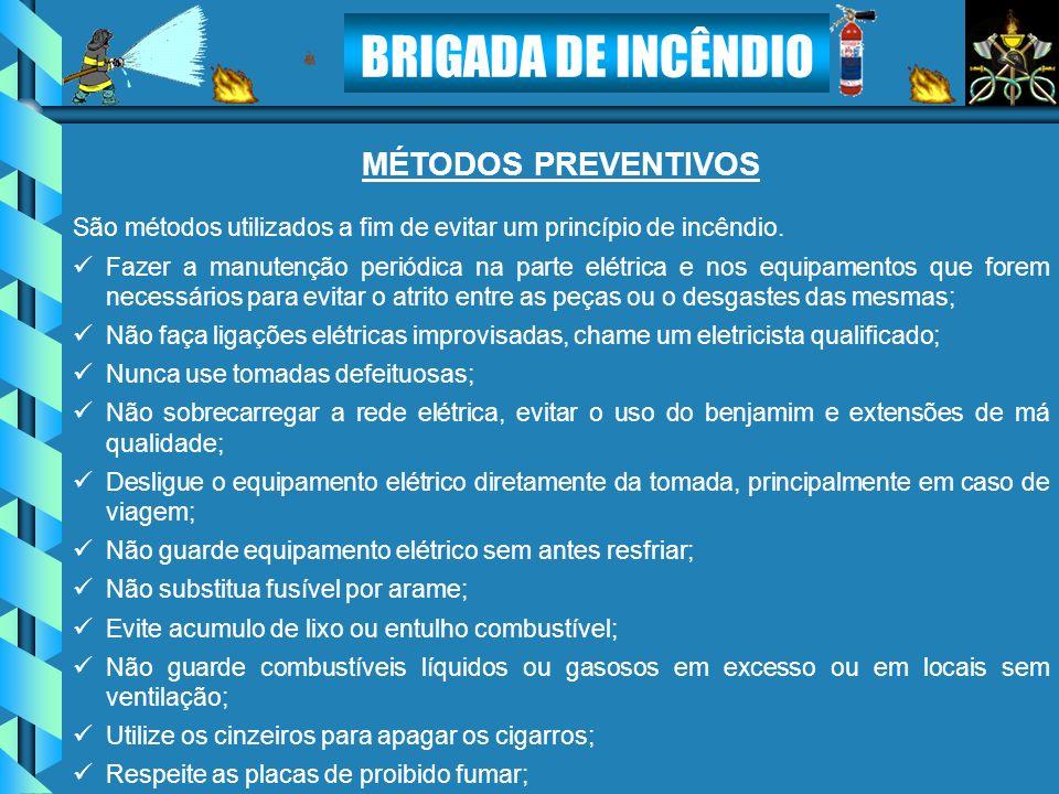BRIGADA DE INCÊNDIO MÉTODOS PREVENTIVOS São métodos utilizados a fim de evitar um princípio de incêndio. Fazer a manutenção periódica na parte elétric