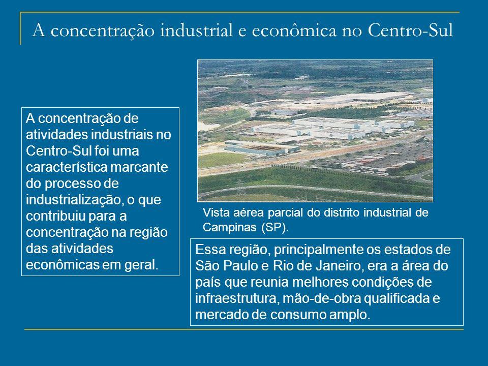 A concentração industrial e econômica no Centro-Sul A concentração de atividades industriais no Centro-Sul foi uma característica marcante do processo