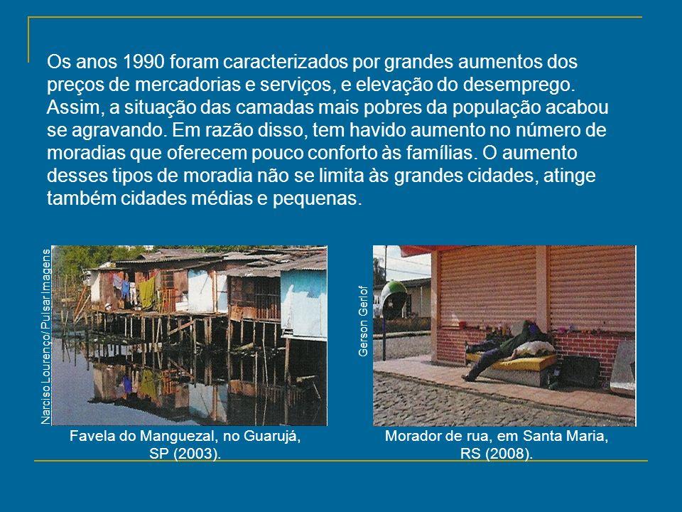 Favela do Manguezal, no Guarujá, SP (2003). Morador de rua, em Santa Maria, RS (2008). Gerson Gerlof Narciso Lourenço/ Pulsar Imagens Os anos 1990 for