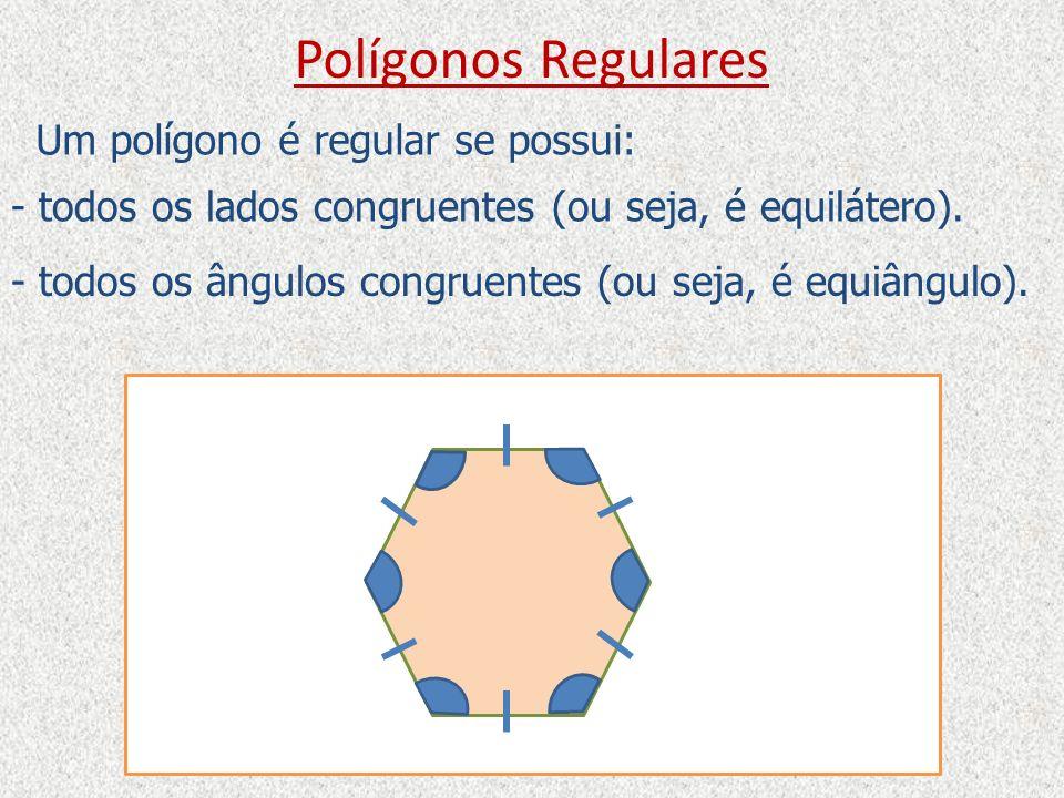 Polígonos Regulares Um polígono é regular se possui: - todos os lados congruentes (ou seja, é equilátero). - todos os ângulos congruentes (ou seja, é