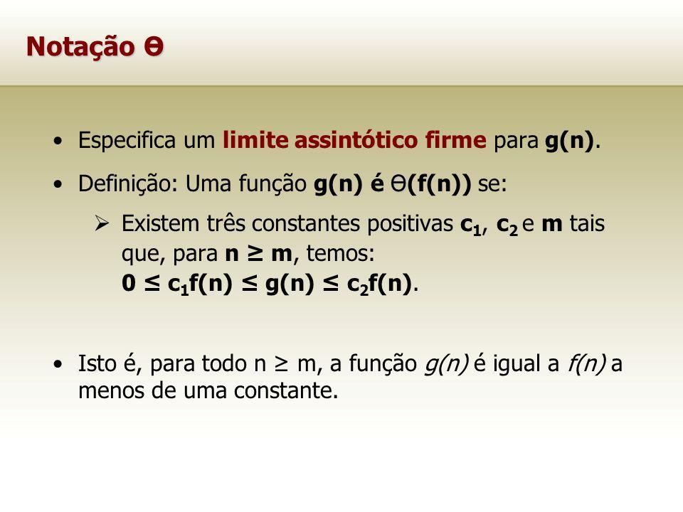 Notação Ө Especifica um limite assintótico firme para g(n). ӨDefinição: Uma função g(n) é Ө(f(n)) se: Existem três constantes positivas c 1, c 2 e m t