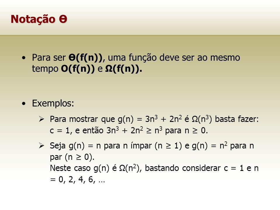 Notação Ө Ө(f(n)), uma função deve ser ao mesmo tempo O(f(n)) e Ω(f(n)).Para ser Ө(f(n)), uma função deve ser ao mesmo tempo O(f(n)) e Ω(f(n)). Exempl