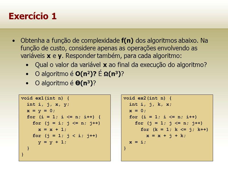 Exercício 1 void ex1(int n) { int i, j, x, y; x = y = 0; for (i = 1; i <= n; i++) { for (j = i; j <= n; j++) x = x + 1; for (j = 1; j < i; j++) y = y