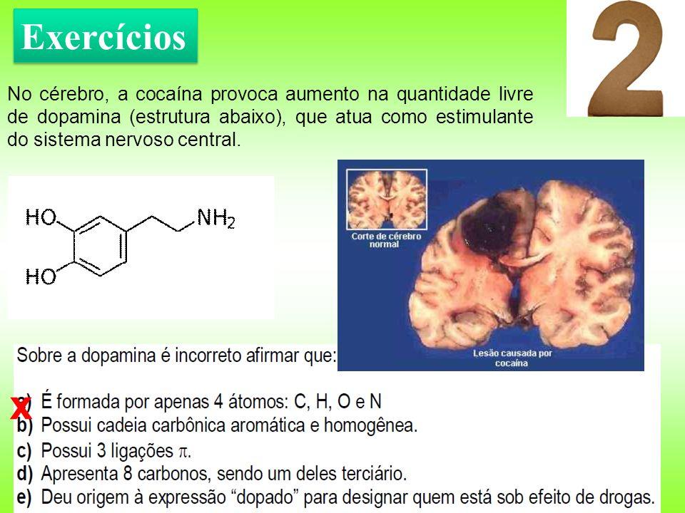 No cérebro, a cocaína provoca aumento na quantidade livre de dopamina (estrutura abaixo), que atua como estimulante do sistema nervoso central. x