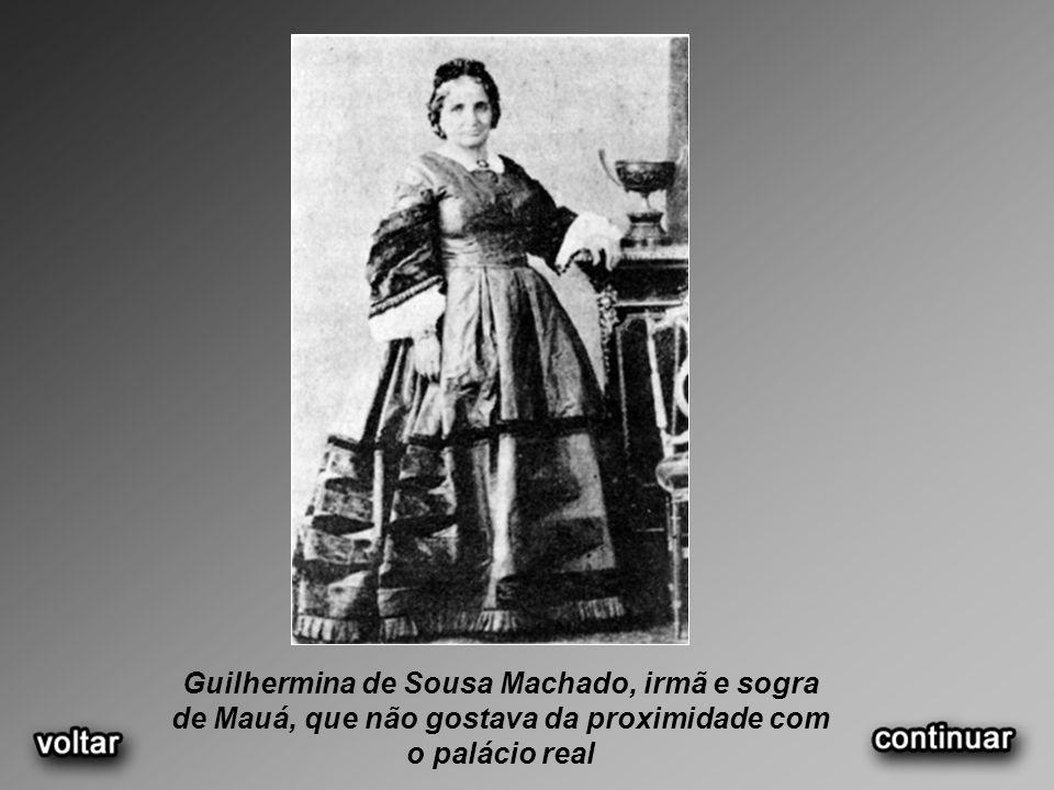 Guilhermina de Sousa Machado, irmã e sogra de Mauá, que não gostava da proximidade com o palácio real
