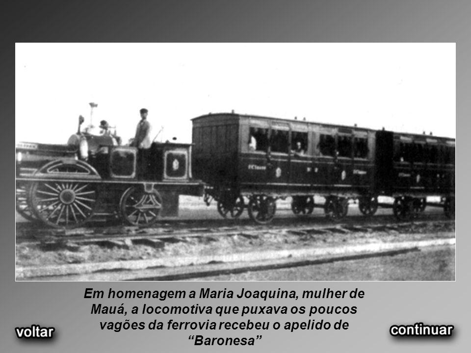 Em homenagem a Maria Joaquina, mulher de Mauá, a locomotiva que puxava os poucos vagões da ferrovia recebeu o apelido de Baronesa