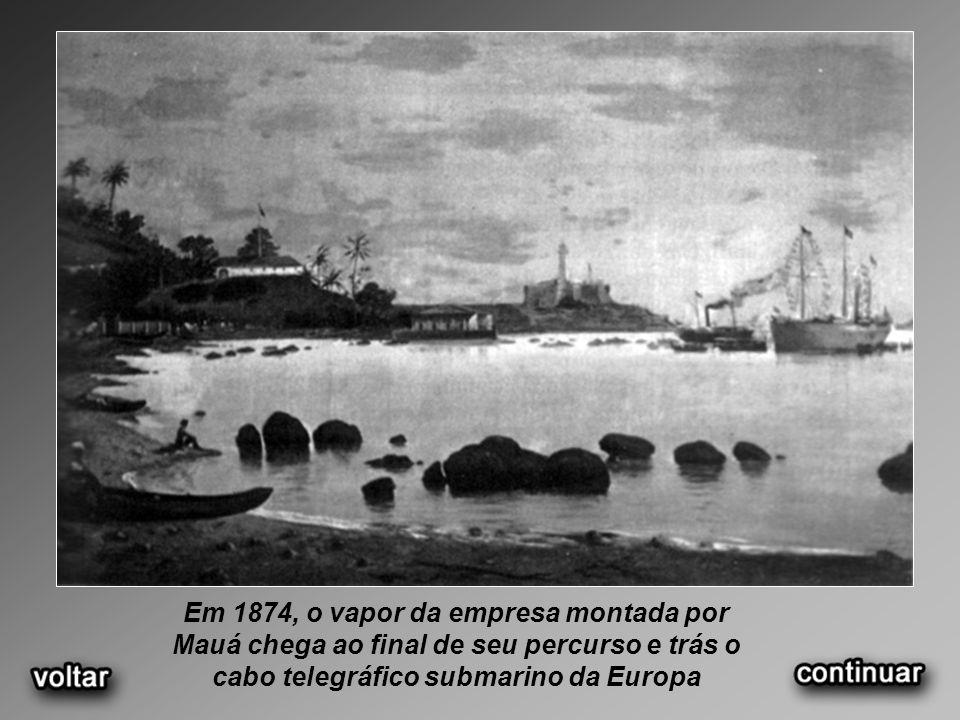 Em 1874, o vapor da empresa montada por Mauá chega ao final de seu percurso e trás o cabo telegráfico submarino da Europa