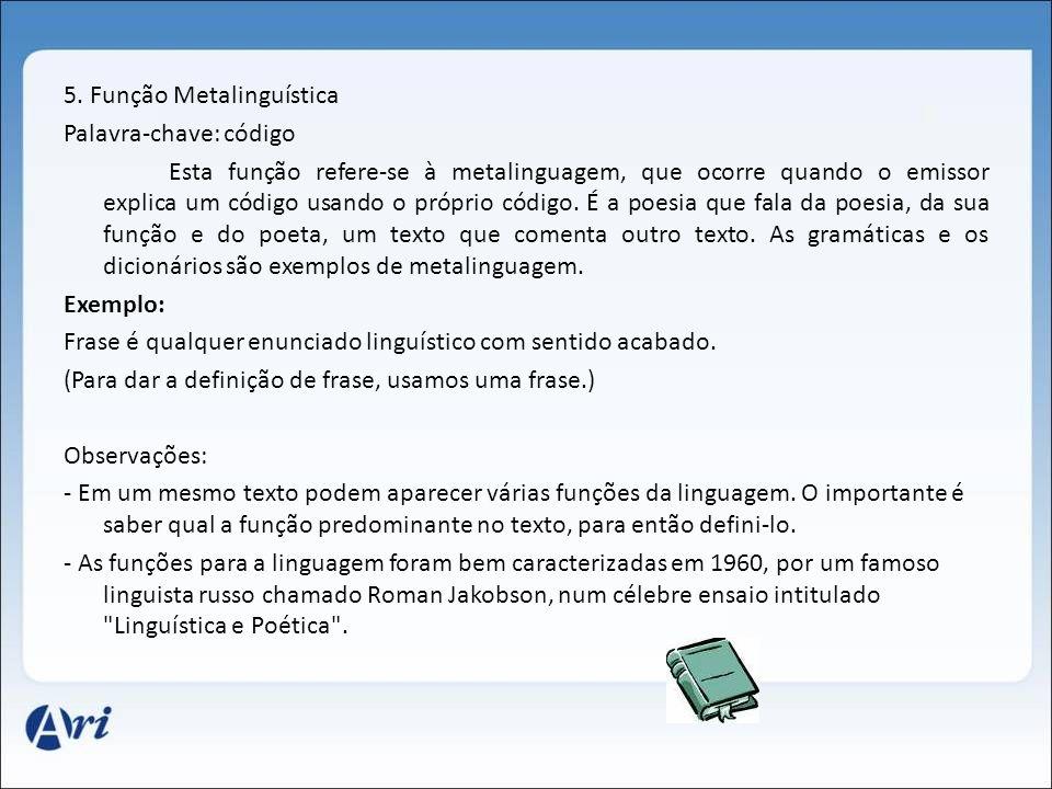 5. Função Metalinguística Palavra-chave: código Esta função refere-se à metalinguagem, que ocorre quando o emissor explica um código usando o próprio