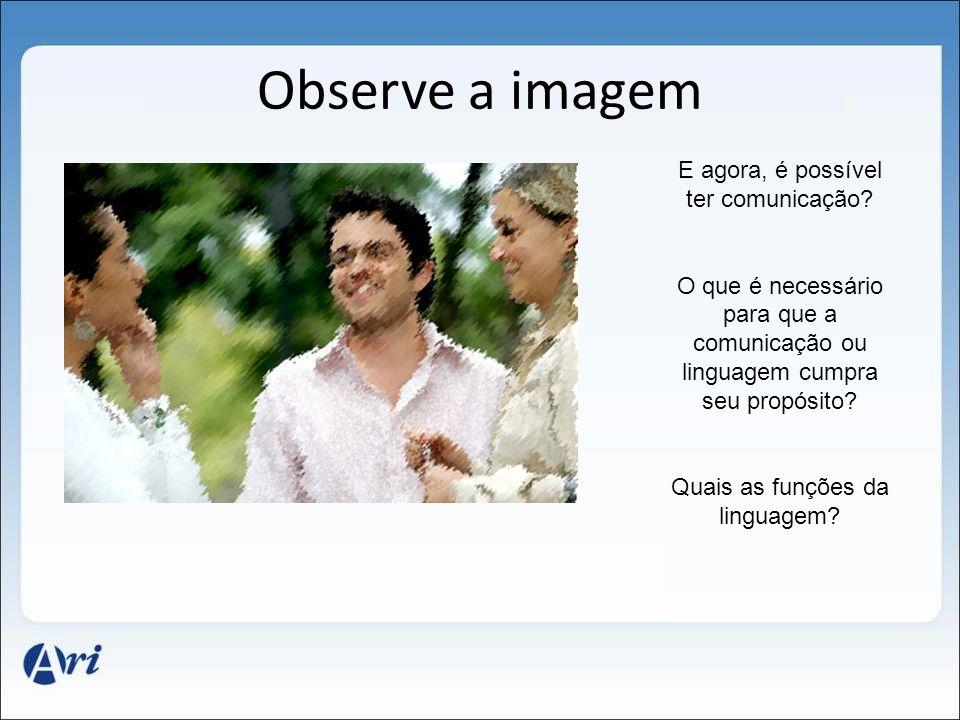 Observe a imagem E agora, é possível ter comunicação? O que é necessário para que a comunicação ou linguagem cumpra seu propósito? Quais as funções da