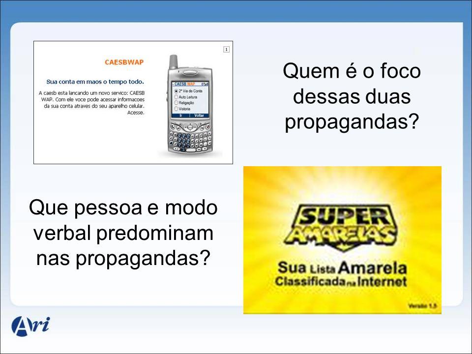 Quem é o foco dessas duas propagandas? Que pessoa e modo verbal predominam nas propagandas?