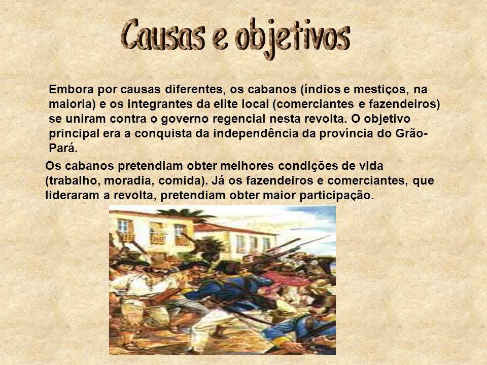Embora por causas diferentes, os cabanos (índios e mestiços, na maioria) e os integrantes da elite local (comerciantes e fazendeiros) se uniram contra