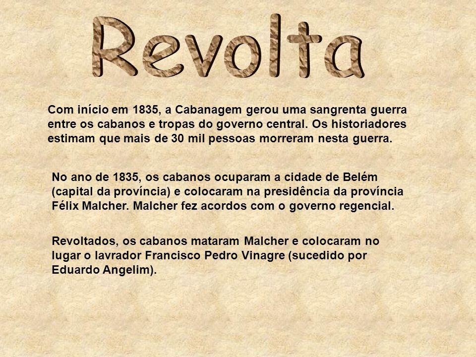 Com início em 1835, a Cabanagem gerou uma sangrenta guerra entre os cabanos e tropas do governo central. Os historiadores estimam que mais de 30 mil p