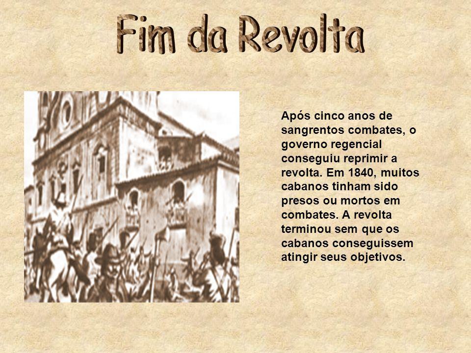 Após cinco anos de sangrentos combates, o governo regencial conseguiu reprimir a revolta. Em 1840, muitos cabanos tinham sido presos ou mortos em comb