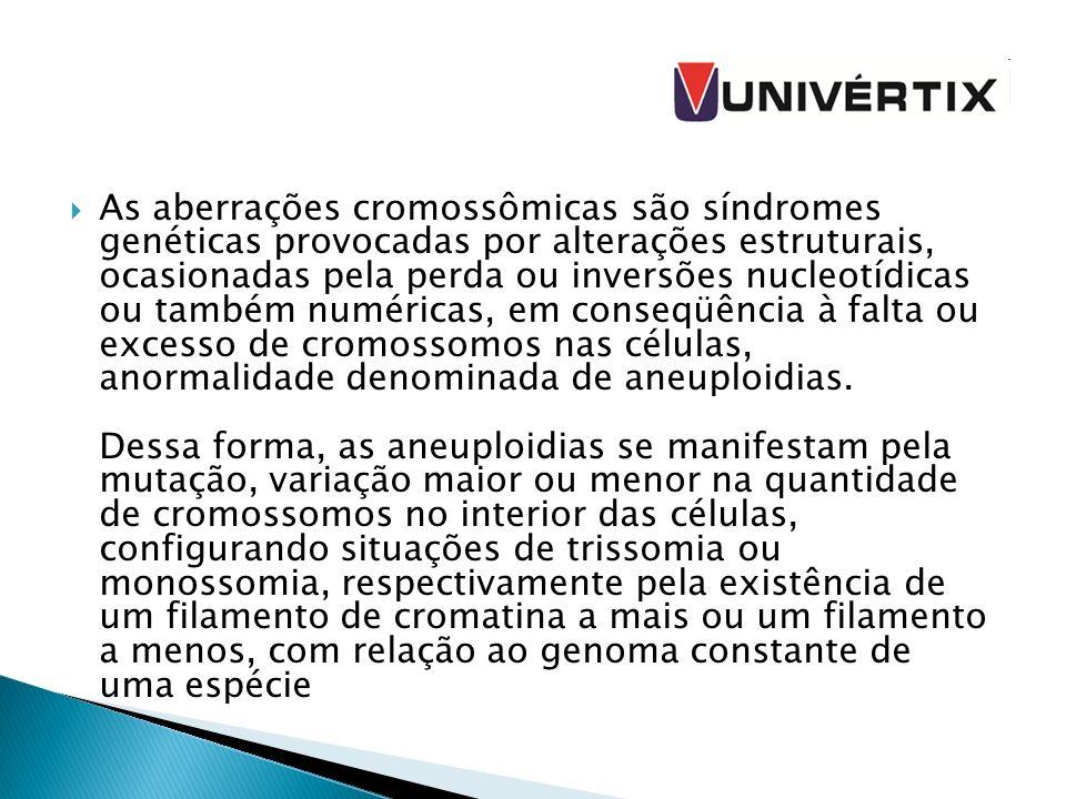 As aberrações cromossômicas são síndromes genéticas provocadas por alterações estruturais, ocasionadas pela perda ou inversões nucleotídicas ou também