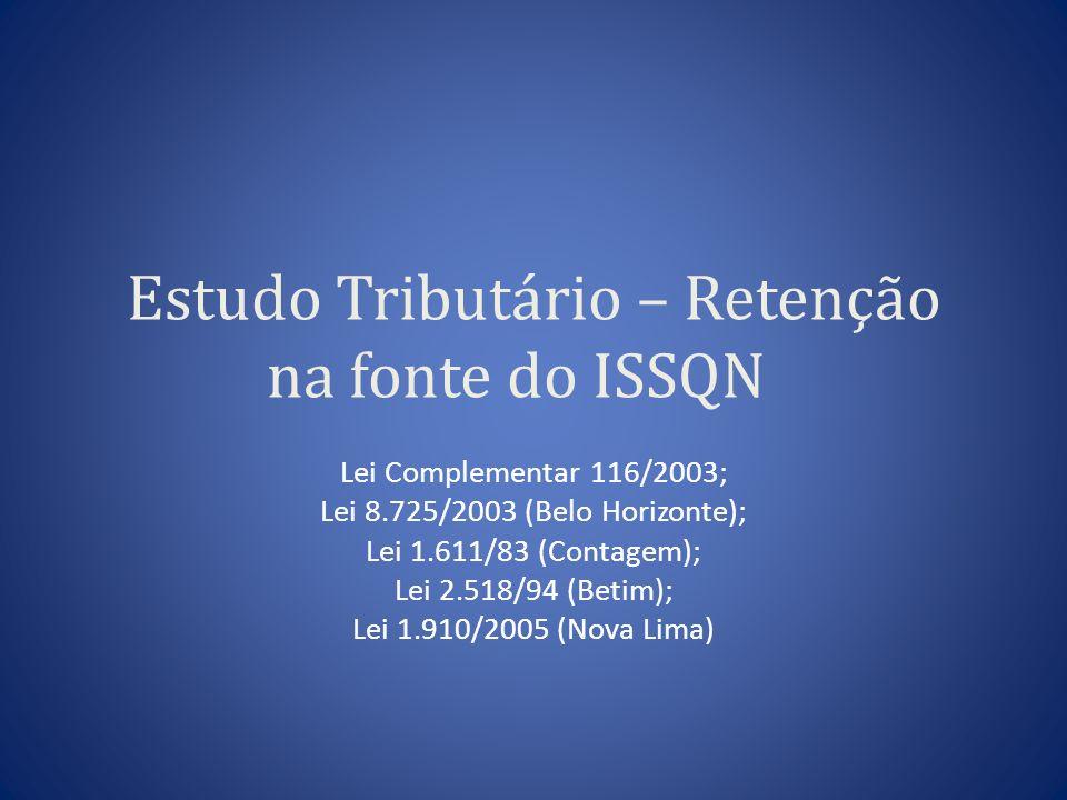Estudo Tributário – Retenção na fonte do ISSQN Lei Complementar 116/2003; Lei 8.725/2003 (Belo Horizonte); Lei 1.611/83 (Contagem); Lei 2.518/94 (Beti