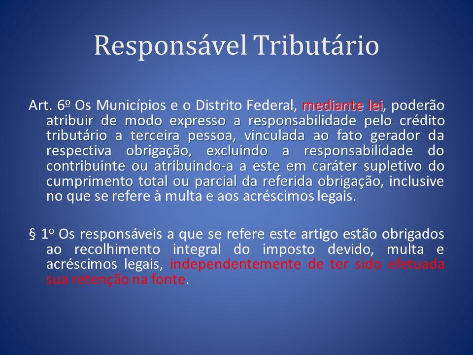 Responsável Tributário mediante leipoderão atribuir de modo expresso a responsabilidade pelo crédito tributário a terceira pessoa, vinculada ao fato g