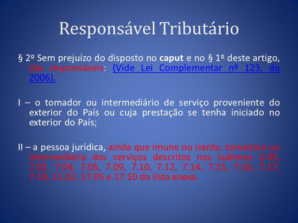 Responsável Tributário § 2 o Sem prejuízo do disposto no caput e no § 1 o deste artigo, são responsáveis: (Vide Lei Complementar nº 123, de 2006).(Vid
