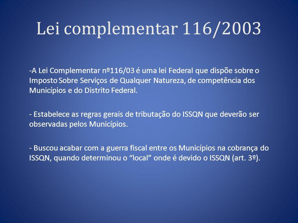 Lei complementar 116/2003 -A Lei Complementar nº116/03 é uma lei Federal que dispõe sobre o Imposto Sobre Serviços de Qualquer Natureza, de competênci