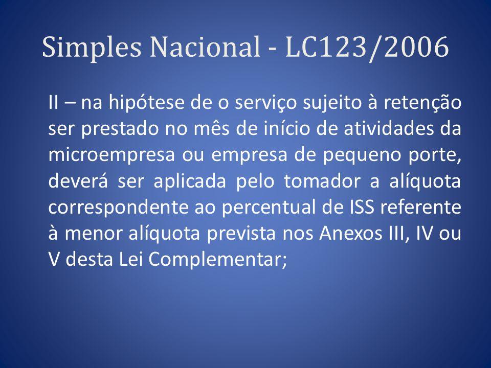 Simples Nacional - LC123/2006 II – na hipótese de o serviço sujeito à retenção ser prestado no mês de início de atividades da microempresa ou empresa