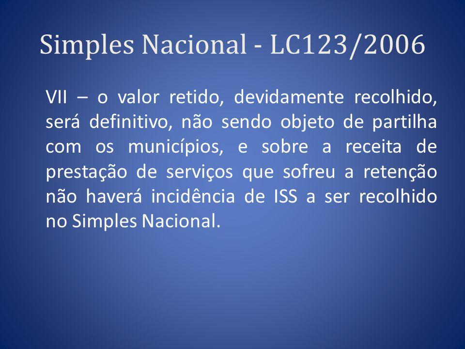 Simples Nacional - LC123/2006 VII – o valor retido, devidamente recolhido, será definitivo, não sendo objeto de partilha com os municípios, e sobre a