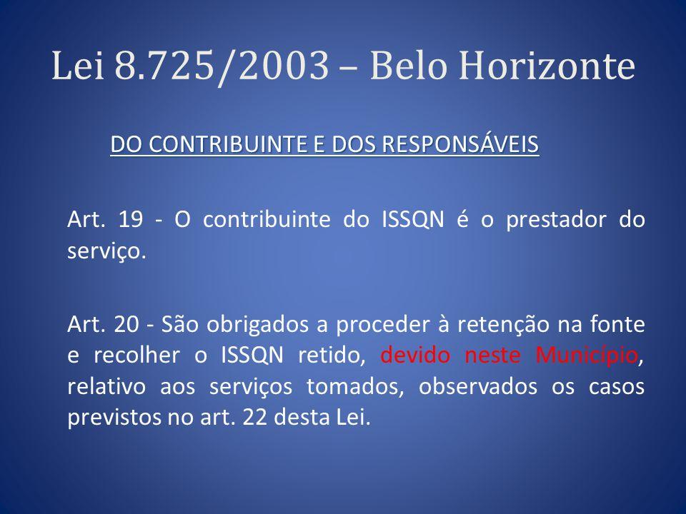 Lei 8.725/2003 – Belo Horizonte DO CONTRIBUINTE E DOS RESPONSÁVEIS Art. 19 - O contribuinte do ISSQN é o prestador do serviço. Art. 20 - São obrigados
