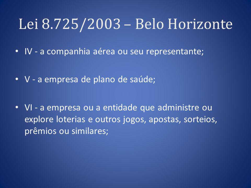 Lei 8.725/2003 – Belo Horizonte IV - a companhia aérea ou seu representante; V - a empresa de plano de saúde; VI - a empresa ou a entidade que adminis