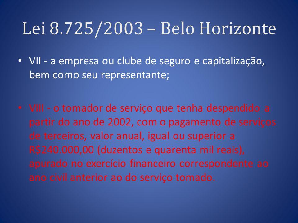 Lei 8.725/2003 – Belo Horizonte VII - a empresa ou clube de seguro e capitalização, bem como seu representante; VIII - o tomador de serviço que tenha