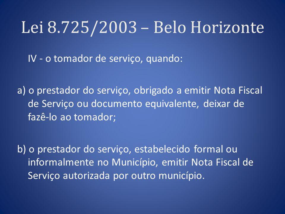 Lei 8.725/2003 – Belo Horizonte IV - o tomador de serviço, quando: a) o prestador do serviço, obrigado a emitir Nota Fiscal de Serviço ou documento eq