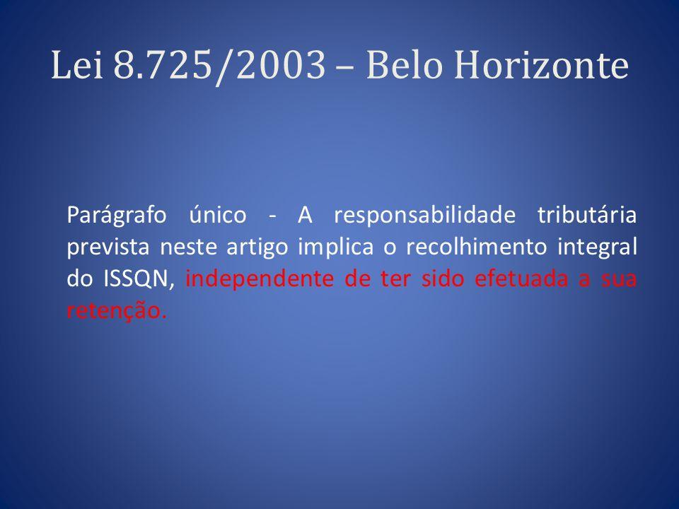 Lei 8.725/2003 – Belo Horizonte Parágrafo único - A responsabilidade tributária prevista neste artigo implica o recolhimento integral do ISSQN, indepe