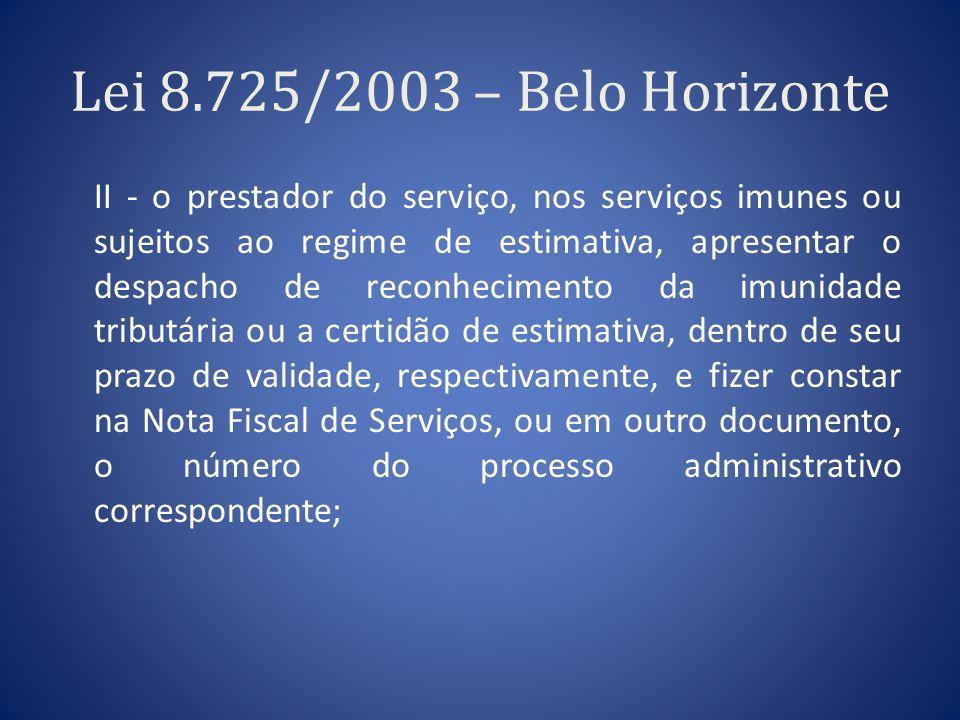 Lei 8.725/2003 – Belo Horizonte II - o prestador do serviço, nos serviços imunes ou sujeitos ao regime de estimativa, apresentar o despacho de reconhe