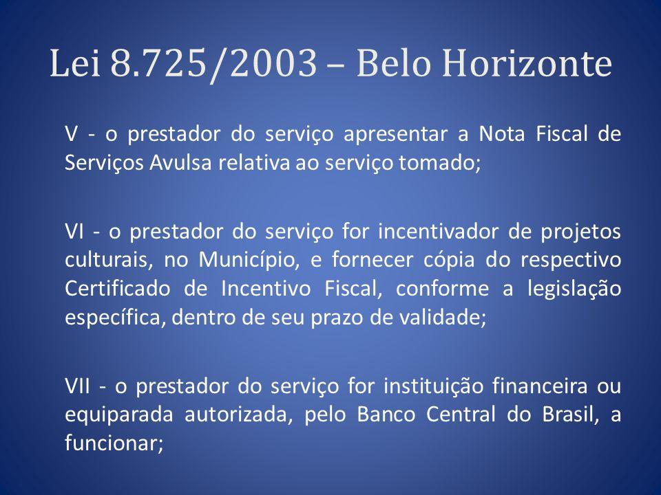 Lei 8.725/2003 – Belo Horizonte V - o prestador do serviço apresentar a Nota Fiscal de Serviços Avulsa relativa ao serviço tomado; VI - o prestador do