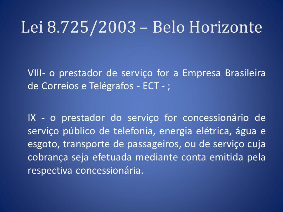 Lei 8.725/2003 – Belo Horizonte VIII- o prestador de serviço for a Empresa Brasileira de Correios e Telégrafos - ECT - ; IX - o prestador do serviço f