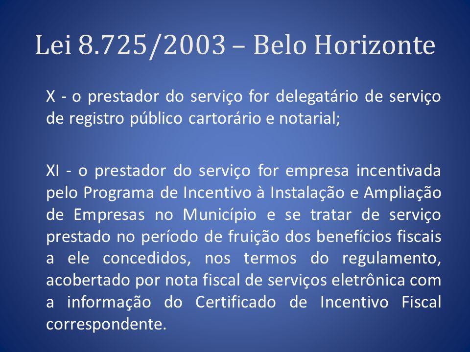 Lei 8.725/2003 – Belo Horizonte X - o prestador do serviço for delegatário de serviço de registro público cartorário e notarial; XI - o prestador do s